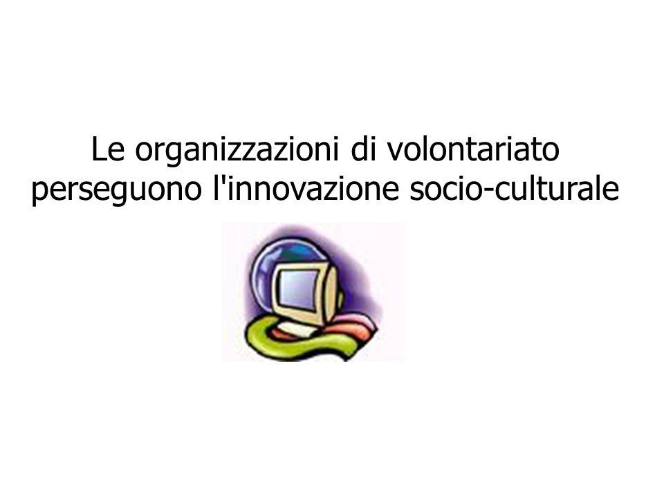 Le organizzazioni di volontariato perseguono l'innovazione socio-culturale