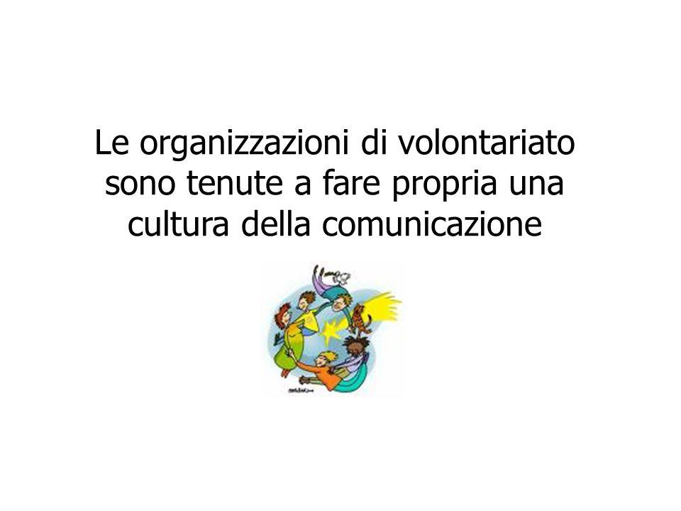 Le organizzazioni di volontariato sono tenute a fare propria una cultura della comunicazione