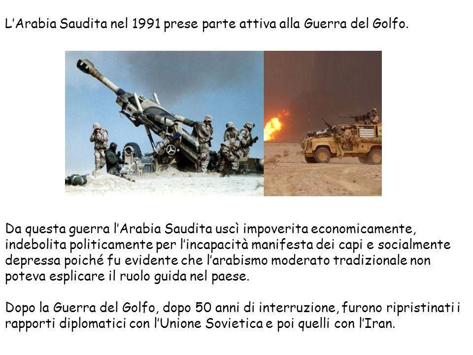 LArabia Saudita nel 1991 prese parte attiva alla Guerra del Golfo. Da questa guerra lArabia Saudita uscì impoverita economicamente, indebolita politic