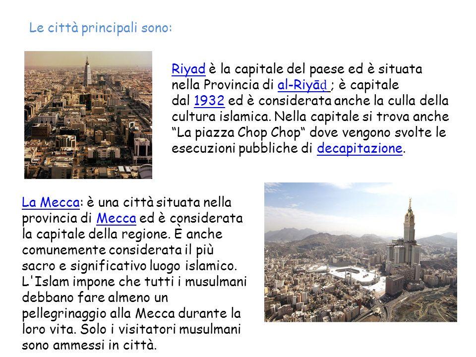 Le città principali sono: RiyadRiyad è la capitale del paese ed è situata nella Provincia di al-Riyā ; è capitale dal 1932 ed è considerata anche la c
