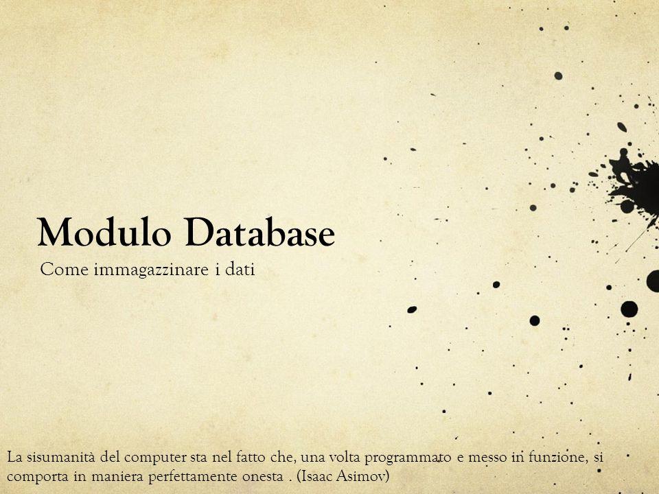 Modulo Database Come immagazzinare i dati La sisumanità del computer sta nel fatto che, una volta programmato e messo in funzione, si comporta in mani