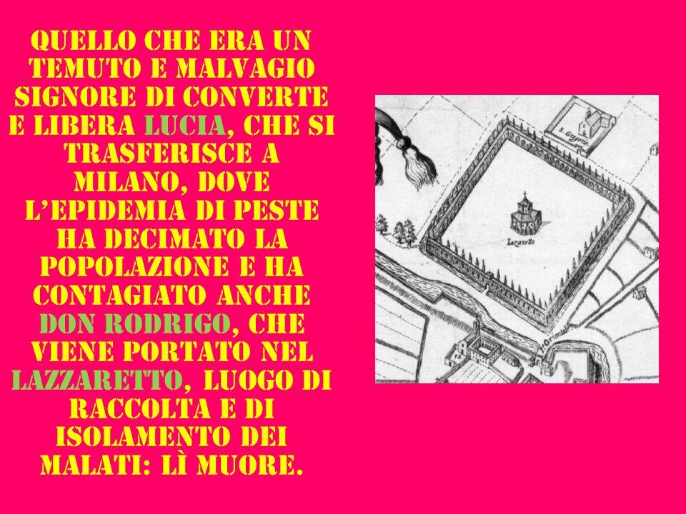 Quello che era un temuto e malvagio signore di converte e libera Lucia, che si trasferisce a Milano, dove lepidemia di peste ha decimato la popolazion