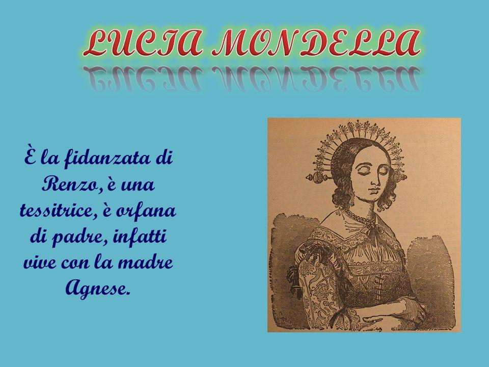 È la fidanzata di Renzo, è una tessitrice, è orfana di padre, infatti vive con la madre Agnese.