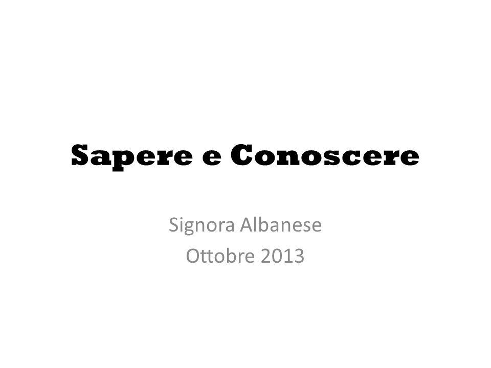Sapere e Conoscere Signora Albanese Ottobre 2013