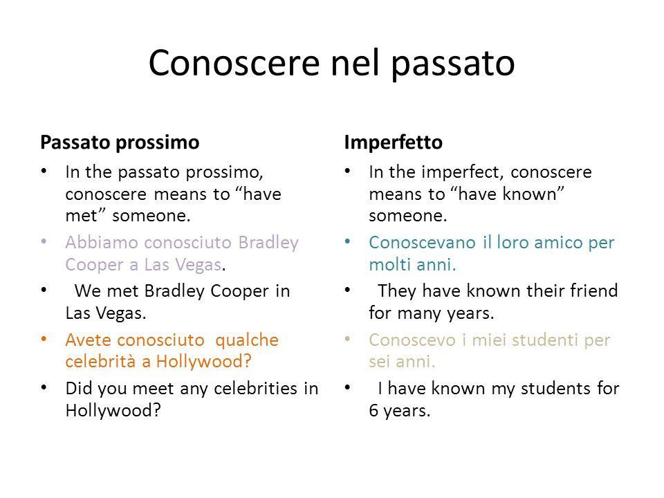 Conoscere nel passato Passato prossimo In the passato prossimo, conoscere means to have met someone.
