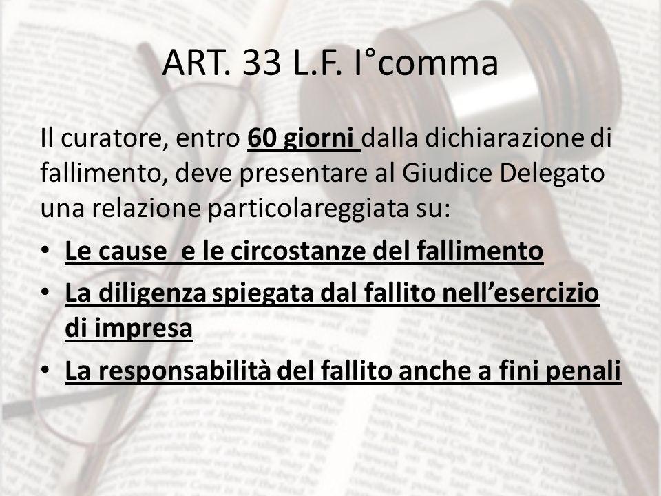 ART. 33 L.F. I°comma Il curatore, entro 60 giorni dalla dichiarazione di fallimento, deve presentare al Giudice Delegato una relazione particolareggia