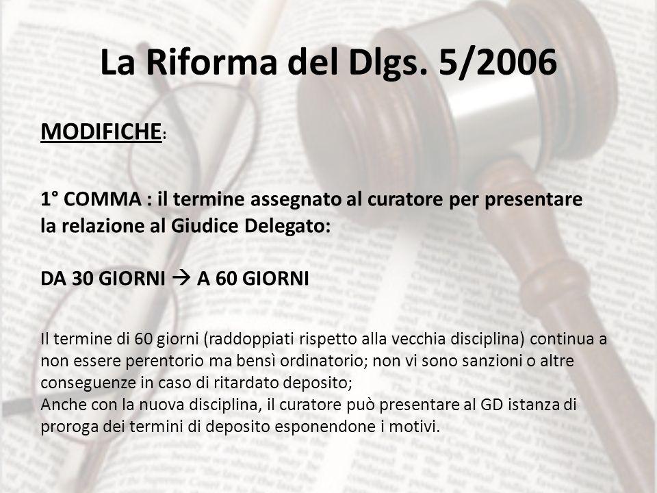 La Riforma del Dlgs. 5/2006 MODIFICHE : 1° COMMA : il termine assegnato al curatore per presentare la relazione al Giudice Delegato: DA 30 GIORNI A 60