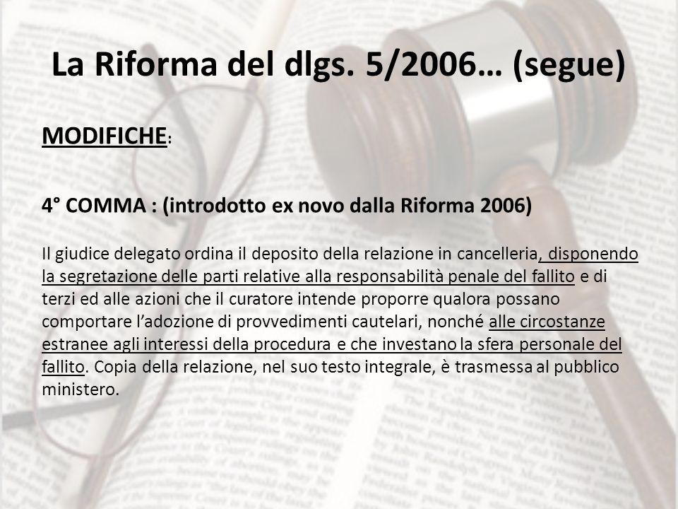 La Riforma del dlgs. 5/2006… (segue) MODIFICHE : 4° COMMA : (introdotto ex novo dalla Riforma 2006) Il giudice delegato ordina il deposito della relaz