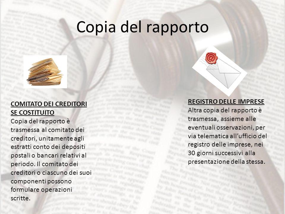 Copia del rapporto COMITATO DEI CREDITORI SE COSTITUITO Copia del rapporto è trasmessa al comitato dei creditori, unitamente agli estratti conto dei d