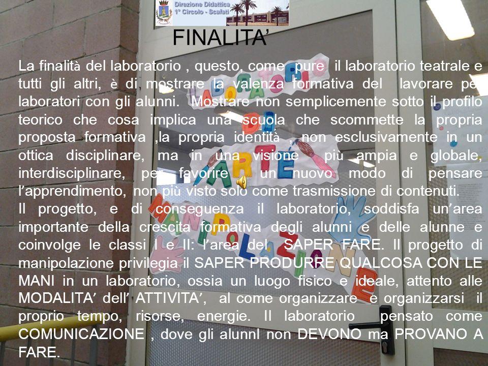 FINALITA La finalit à del laboratorio, questo, come pure il laboratorio teatrale e tutti gli altri, è di mostrare la valenza formativa del lavorare pe