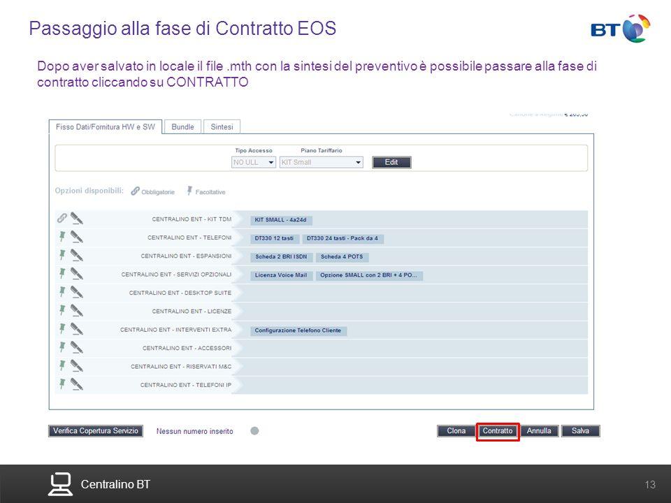 BT Compute. Services that adapt 13 Centralino BT 13 Passaggio alla fase di Contratto EOS Dopo aver salvato in locale il file.mth con la sintesi del pr