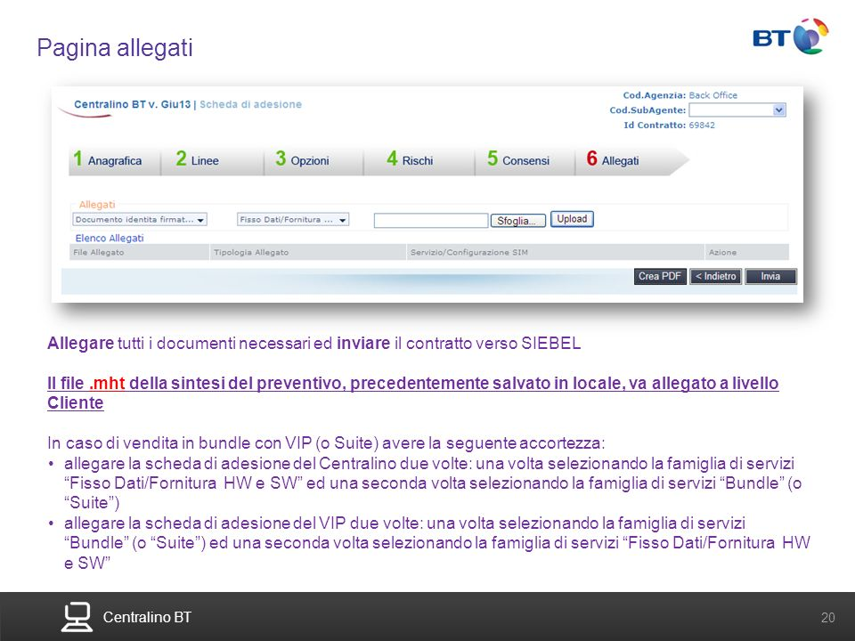 BT Compute. Services that adapt 20 Centralino BT 20 Pagina allegati Allegare tutti i documenti necessari ed inviare il contratto verso SIEBEL Il file.