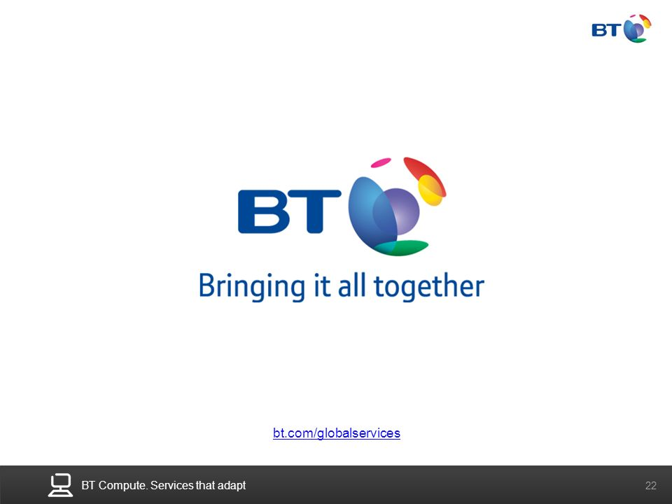 BT Compute. Services that adapt 22 bt.com/globalservices