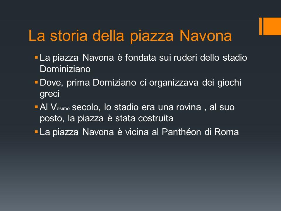 Le fontane La piazza Navona è famosa per le sue tre fontane, che si chiamano: -La fontana dei quattri fiumi -La fontana dei Mori -La fontana di Nettuno