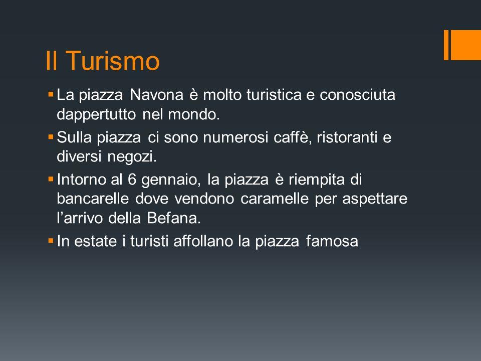 Il Turismo La piazza Navona è molto turistica e conosciuta dappertutto nel mondo. Sulla piazza ci sono numerosi caffè, ristoranti e diversi negozi. In