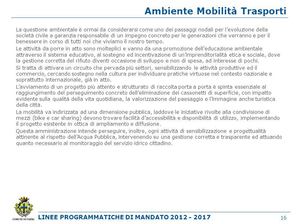 LINEE PROGRAMMATICHE DI MANDATO 2012 - 2017 Ambiente Mobilità Trasporti La questione ambientale è ormai da considerarsi come uno dei passaggi nodali p