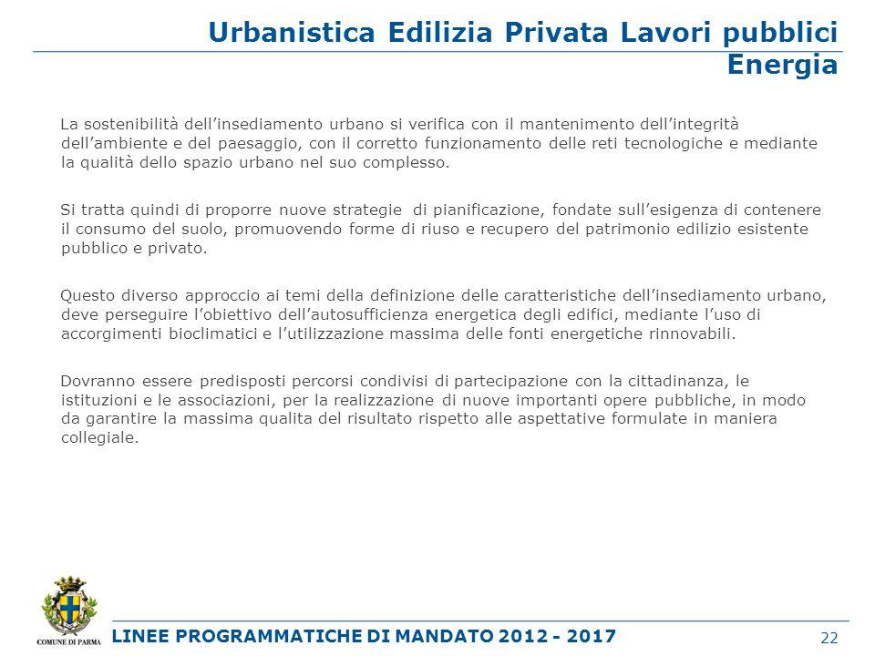 LINEE PROGRAMMATICHE DI MANDATO 2012 - 2017 Urbanistica Edilizia Privata Lavori pubblici Energia La sostenibilità dellinsediamento urbano si verifica
