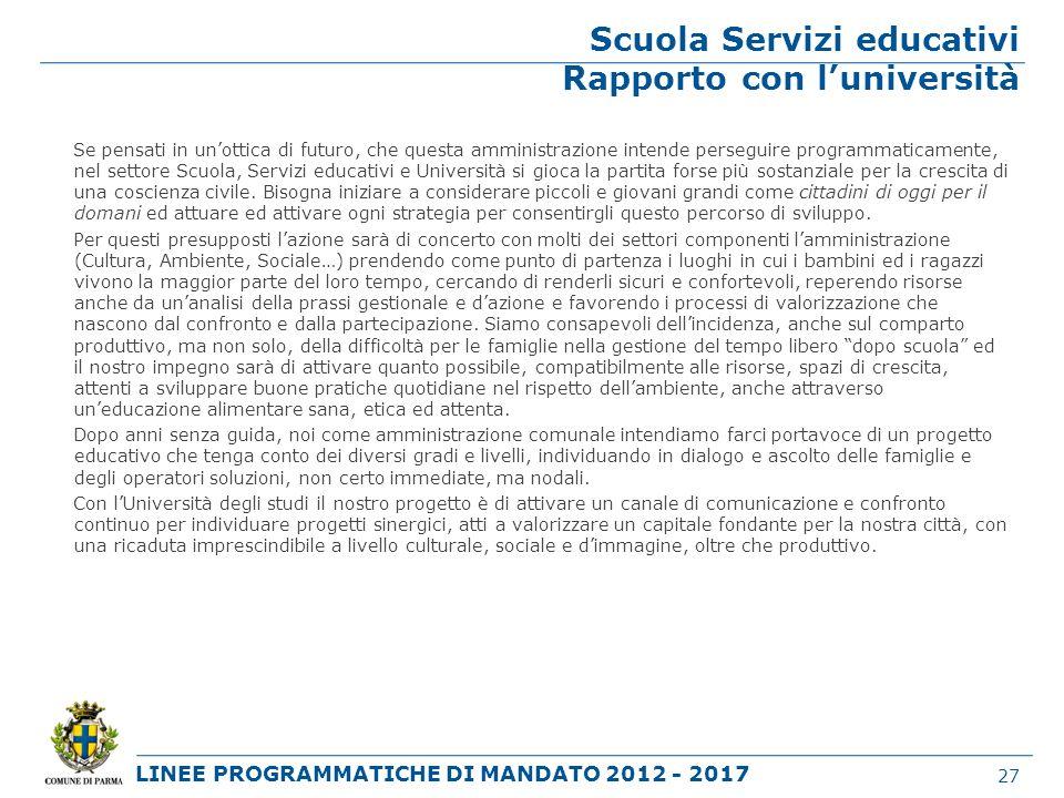 LINEE PROGRAMMATICHE DI MANDATO 2012 - 2017 Scuola Servizi educativi Rapporto con luniversità Se pensati in unottica di futuro, che questa amministraz