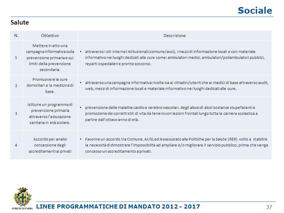 LINEE PROGRAMMATICHE DI MANDATO 2012 - 2017 Sociale 37 Salute N.ObiettivoDescrizione 1 Mettere in atto una campagna informativa sulla prevenzione prim
