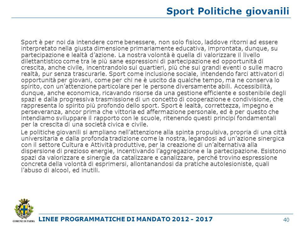 LINEE PROGRAMMATICHE DI MANDATO 2012 - 2017 Sport Politiche giovanili Sport è per noi da intendere come benessere, non solo fisico, laddove ritorni ad