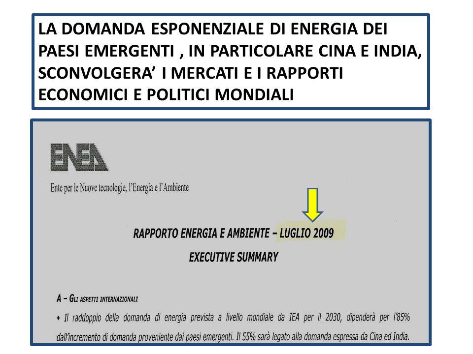 LA DOMANDA ESPONENZIALE DI ENERGIA DEI PAESI EMERGENTI, IN PARTICOLARE CINA E INDIA, SCONVOLGERA I MERCATI E I RAPPORTI ECONOMICI E POLITICI MONDIALI