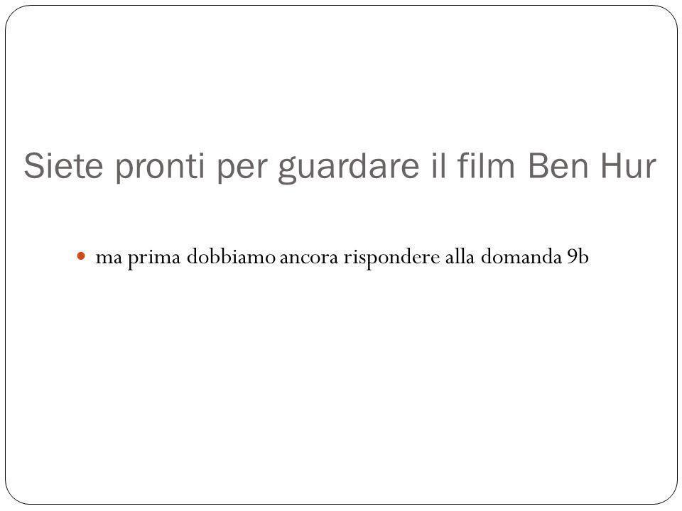 Siete pronti per guardare il film Ben Hur ma prima dobbiamo ancora rispondere alla domanda 9b