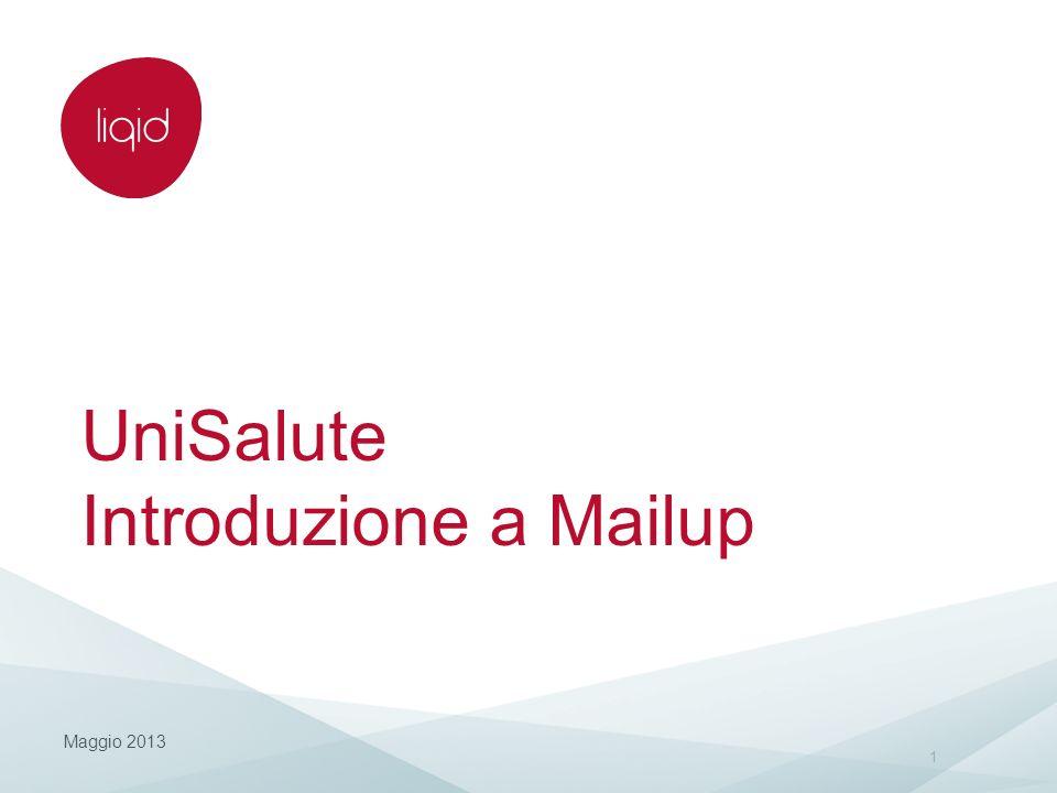 UniSalute Introduzione a Mailup Maggio 2013 1