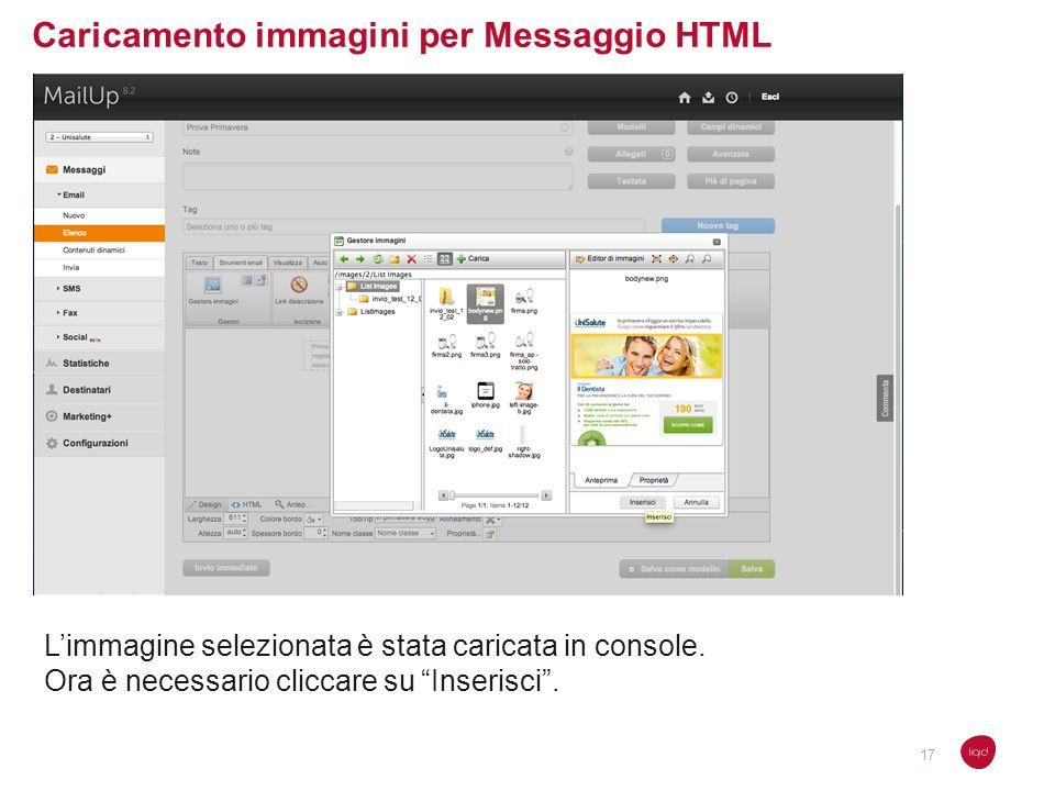Caricamento immagini per Messaggio HTML Limmagine selezionata è stata caricata in console. Ora è necessario cliccare su Inserisci. 17