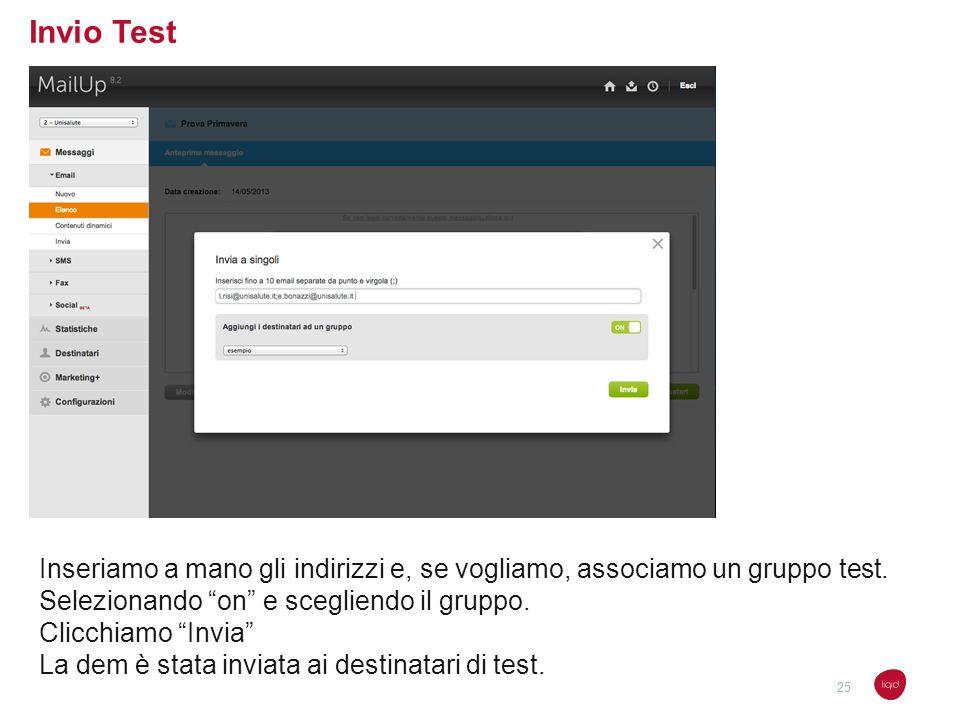 Invio Test Inseriamo a mano gli indirizzi e, se vogliamo, associamo un gruppo test. Selezionando on e scegliendo il gruppo. Clicchiamo Invia La dem è