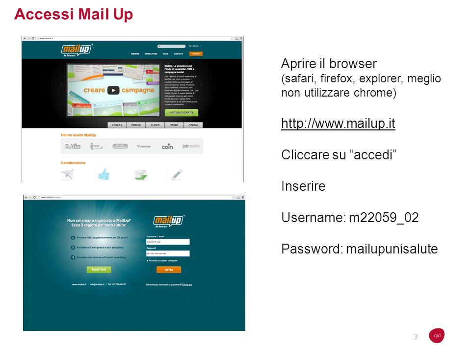 Accessi Mail Up Aprire il browser (safari, firefox, explorer, meglio non utilizzare chrome) http://www.mailup.it Cliccare su accedi Inserire Username: