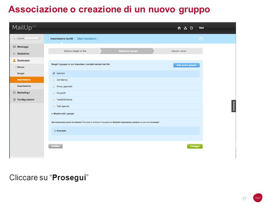 Associazione o creazione di un nuovo gruppo Cliccare su Prosegui 37