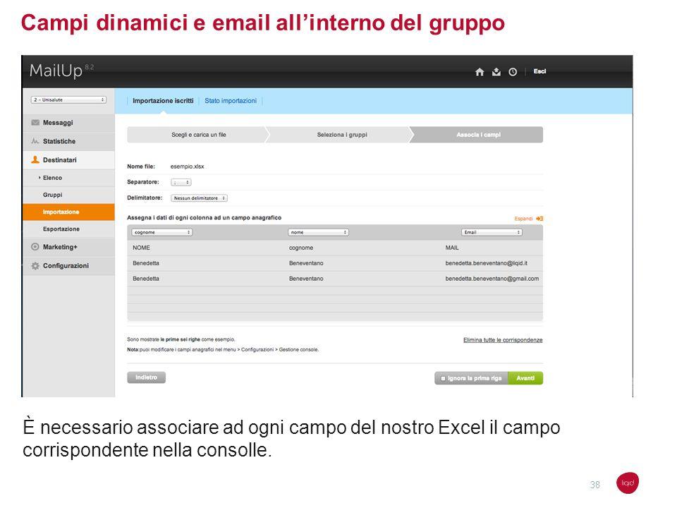 Campi dinamici e email allinterno del gruppo È necessario associare ad ogni campo del nostro Excel il campo corrispondente nella consolle. 38