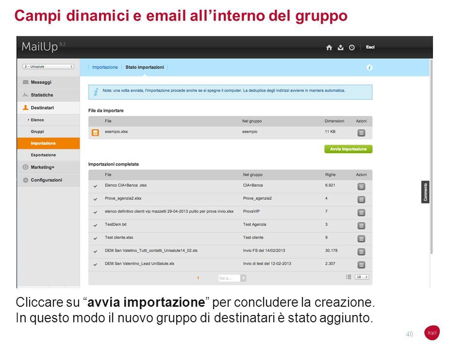 Campi dinamici e email allinterno del gruppo Cliccare su avvia importazione per concludere la creazione. In questo modo il nuovo gruppo di destinatari