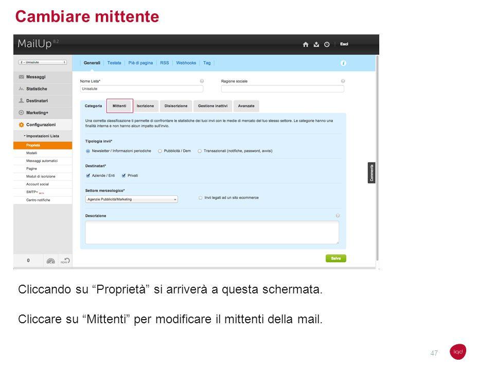 Cambiare mittente Cliccando su Proprietà si arriverà a questa schermata. Cliccare su Mittenti per modificare il mittenti della mail. 47
