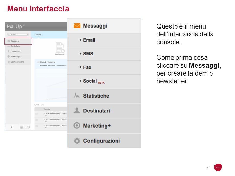 Menu Interfaccia Questo è il menu dellinterfaccia della console. Come prima cosa cliccare su Messaggi, per creare la dem o newsletter. 5