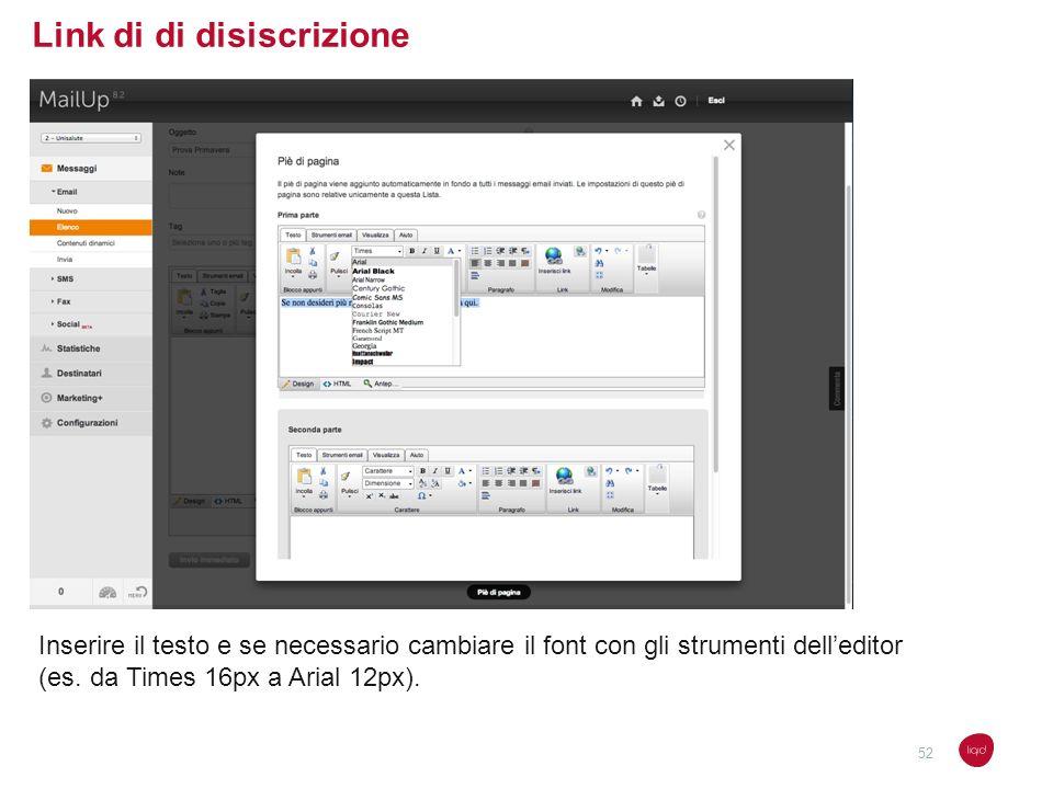 Link di di disiscrizione Inserire il testo e se necessario cambiare il font con gli strumenti delleditor (es. da Times 16px a Arial 12px). 52