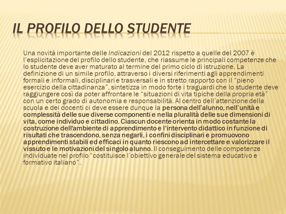 Una novità importante delle Indicazioni del 2012 rispetto a quelle del 2007 è lesplicitazione del profilo dello studente, che riassume le principali c