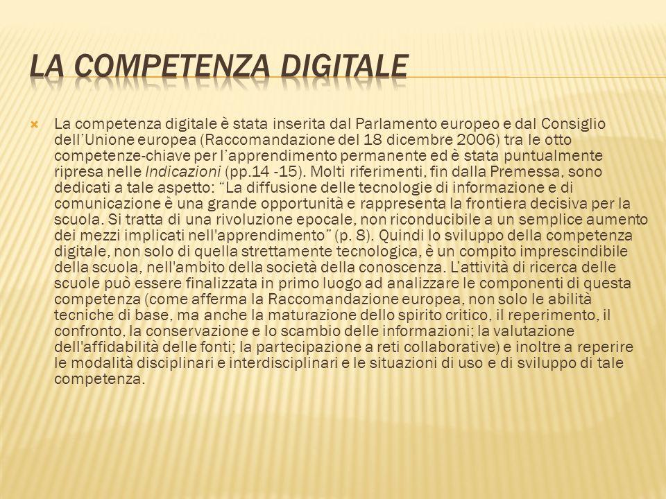 La competenza digitale è stata inserita dal Parlamento europeo e dal Consiglio dellUnione europea (Raccomandazione del 18 dicembre 2006) tra le otto c