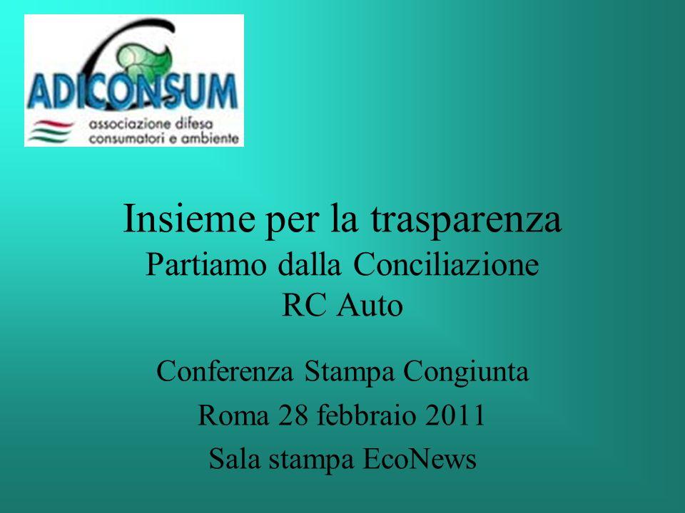 Insieme per la trasparenza Partiamo dalla Conciliazione RC Auto Conferenza Stampa Congiunta Roma 28 febbraio 2011 Sala stampa EcoNews