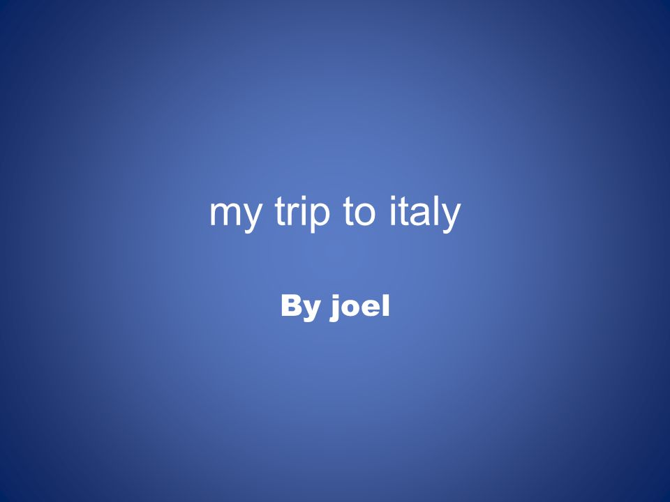 my trip to italy By joel