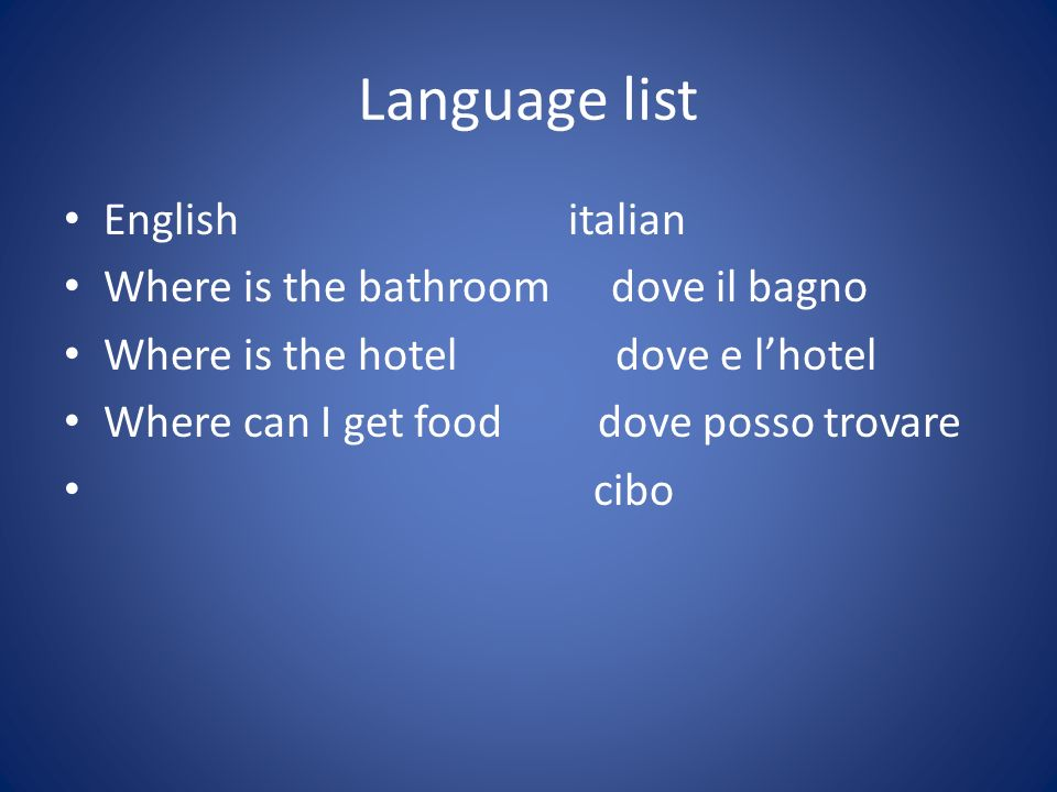 Language list English italian Where is the bathroom dove il bagno Where is the hotel dove e lhotel Where can I get food dove posso trovare cibo