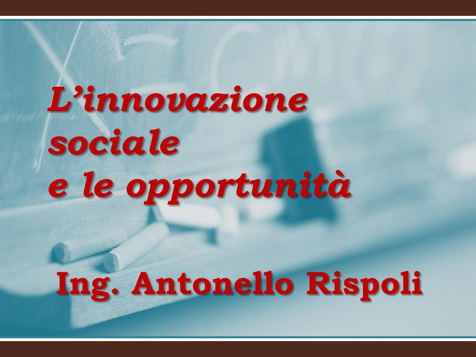 Ing. Antonello Rispoli Linnovazione sociale e le opportunità