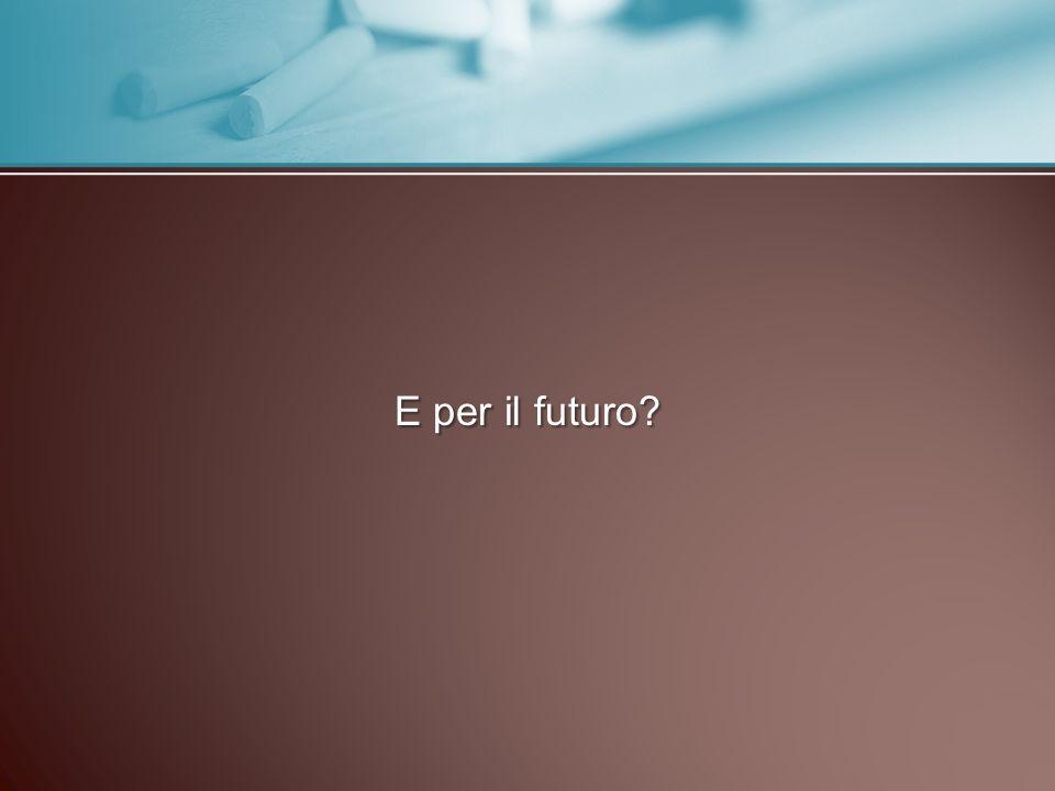 E per il futuro?