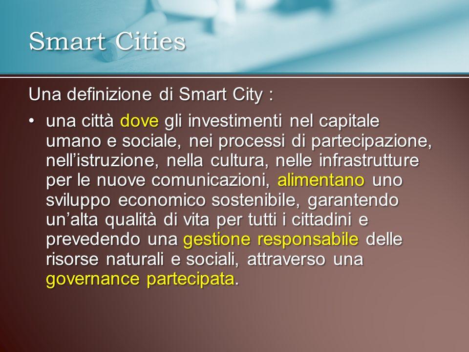 Una definizione di Smart City : una città dove gli investimenti nel capitale umano e sociale, nei processi di partecipazione, nellistruzione, nella cu