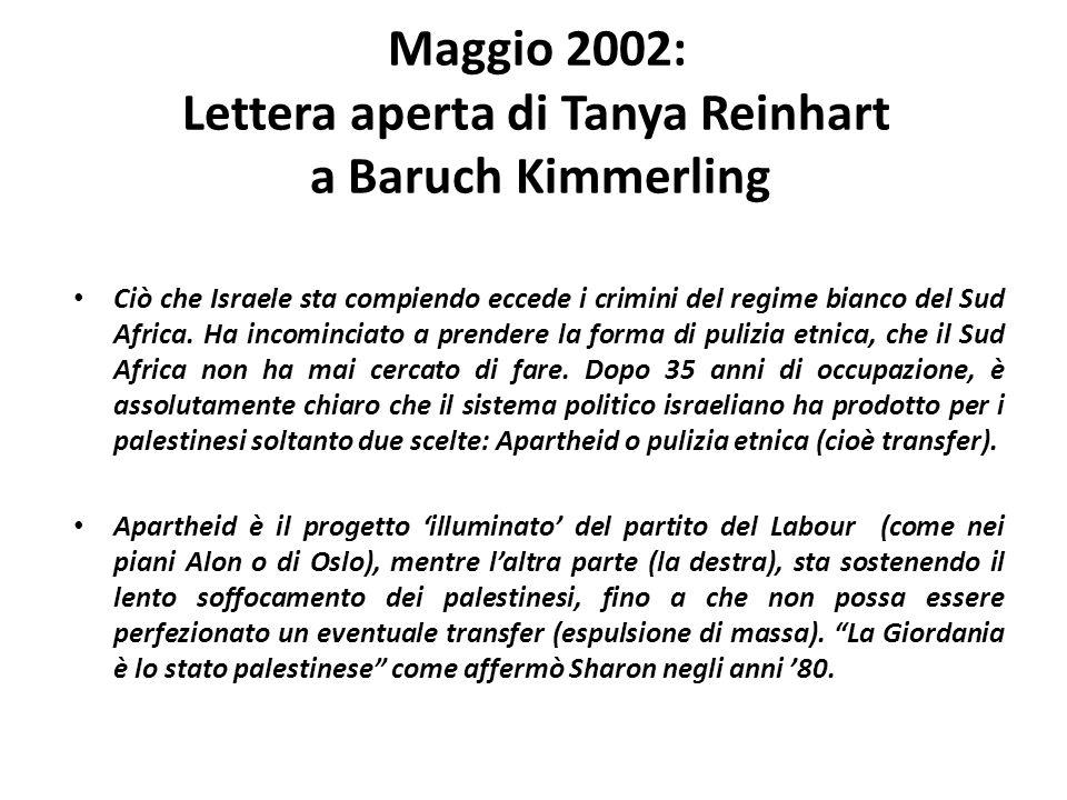 Maggio 2002: Lettera aperta di Tanya Reinhart a Baruch Kimmerling Ciò che Israele sta compiendo eccede i crimini del regime bianco del Sud Africa. Ha