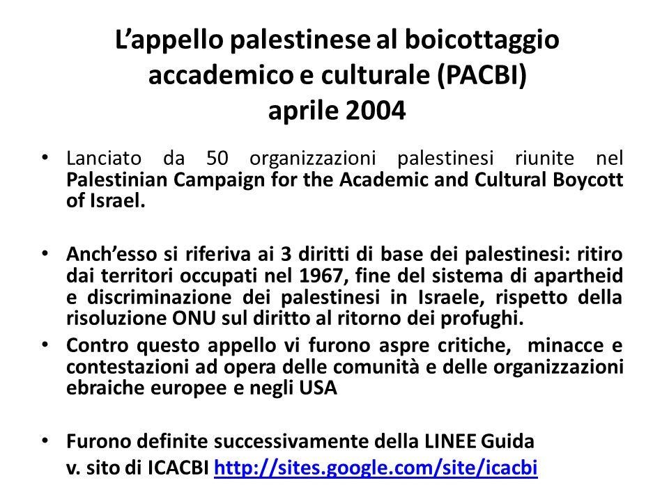 Lappello palestinese al boicottaggio accademico e culturale (PACBI) aprile 2004 Lanciato da 50 organizzazioni palestinesi riunite nel Palestinian Camp