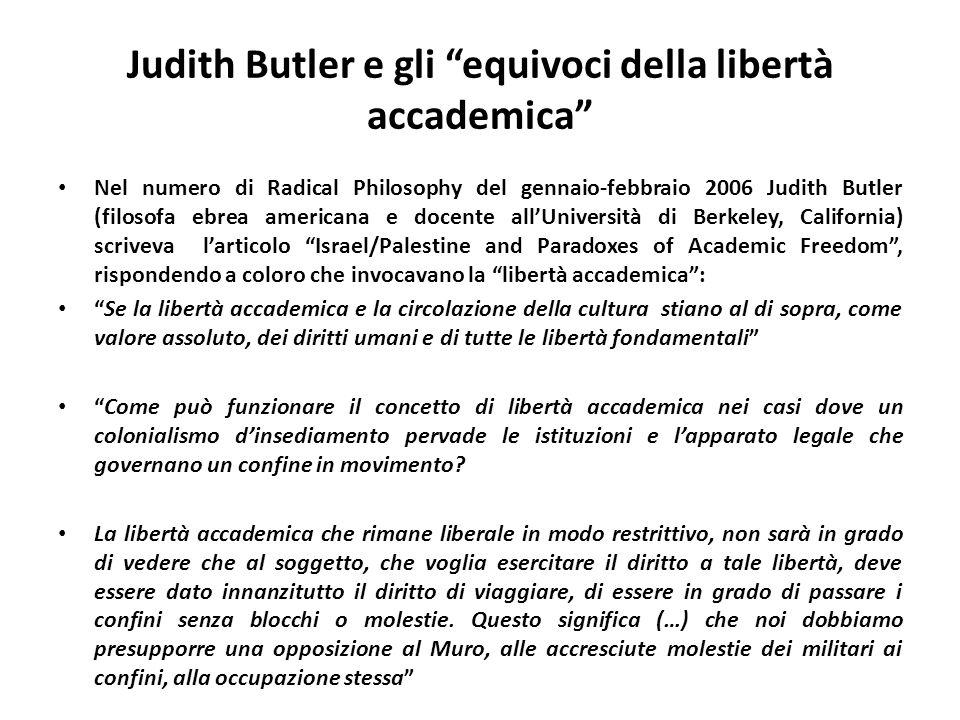 Judith Butler e gli equivoci della libertà accademica Nel numero di Radical Philosophy del gennaio-febbraio 2006 Judith Butler (filosofa ebrea america