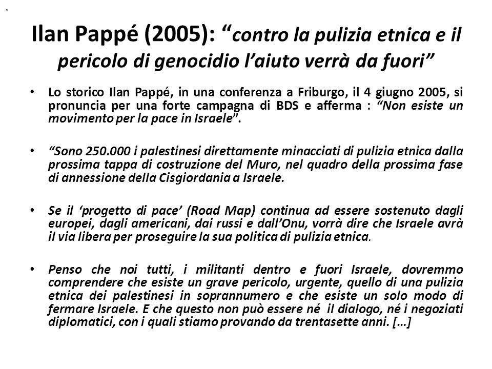 Ilan Pappé (2005): contro la pulizia etnica e il pericolo di genocidio laiuto verrà da fuori Lo storico Ilan Pappé, in una conferenza a Friburgo, il 4
