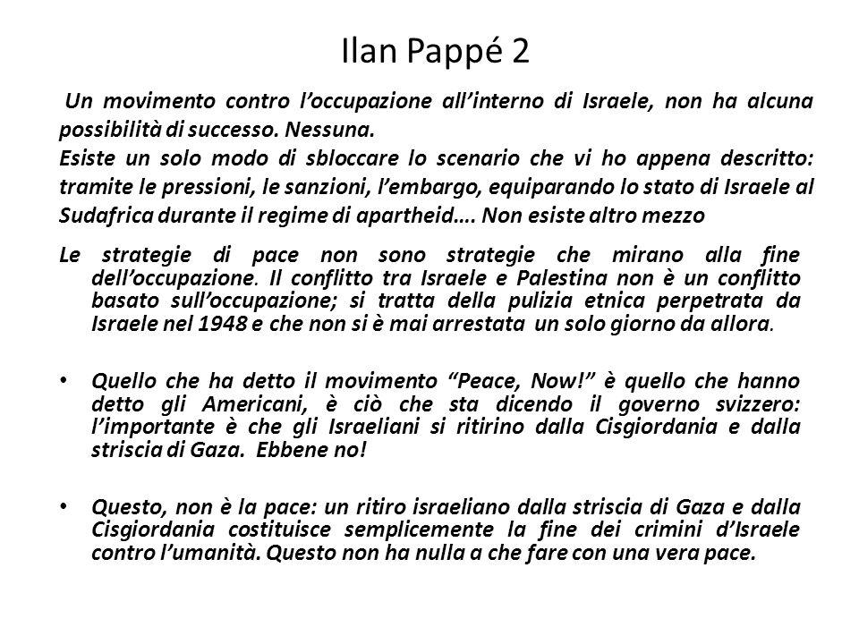 Ilan Pappé 2 Le strategie di pace non sono strategie che mirano alla fine delloccupazione. Il conflitto tra Israele e Palestina non è un conflitto bas