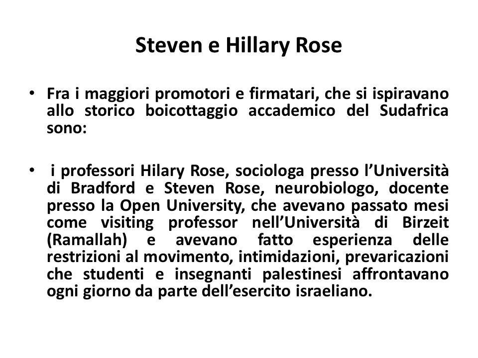 Steven e Hillary Rose Fra i maggiori promotori e firmatari, che si ispiravano allo storico boicottaggio accademico del Sudafrica sono: i professori Hi